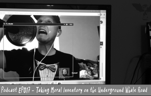 BnL Podcast EP 017: Taking Moral Inventory on the Underground Whale Road