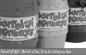 BnL Podcast EP 023 – Barrels of Fun, Sorry for Calling you Ryan