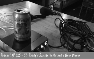 BnL Podcast EP 025 – St. Paddy's Suicide Vests and a Beer Dinner