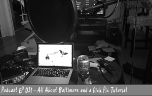BnL Podcast EP 031 – All About Baltimore and a Dick Pic Tutorial