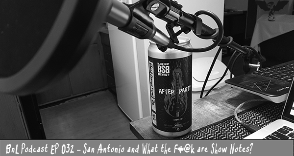 BnL Podcast EP 032 – San Antonio and What the F#@k are Show Notes?