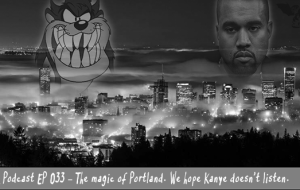 BnL Podcast EP 033 – The magic of Portland. We hope Kanye doesn't listen.