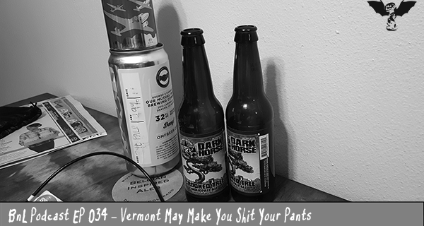 BnL Podcast EP 034 – Vermont May Make You Shit Your Pants