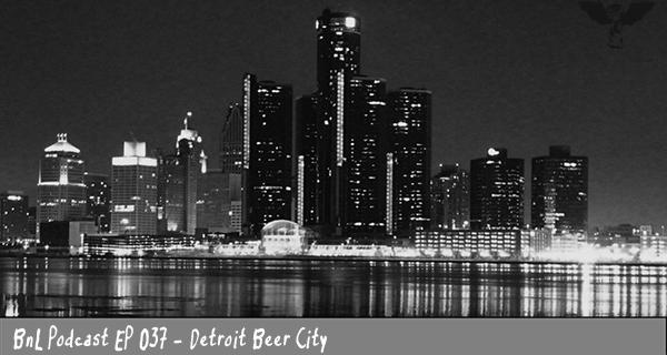 BnL Podcast EP 037 – Detroit Beer City