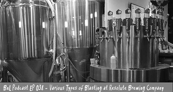 BnL Podcast EP 038 – Various Types of Blasting at Resolute Brewing Company
