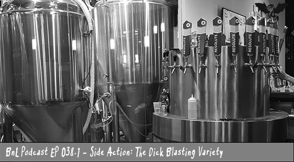 BnL Podcast EP 038.1 – Side Action: The Dick Blasting Variety