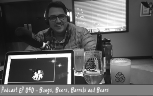 BnL Podcast EP 040 – Bungs, Beers, Barrels and Bears