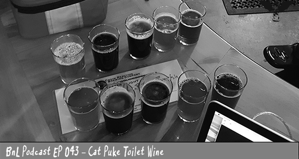 BnL Podcast EP 043 – Cat Puke Toilet Wine