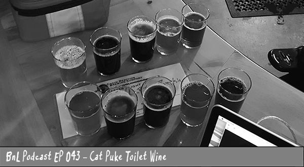 BnL Podcast EP 043 – Cat Puke Toilet Wine