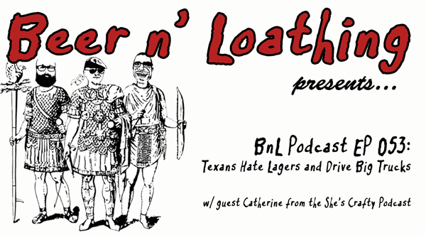 BnL Podcast EP 053 – Texans Hate Lagers and Drive Big Trucks