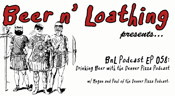 BnL Podcast EP 058: Drinking Beer with the Denver Pizza Podcast