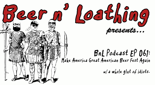BnL Podcast EP 061: Make America Great American Beer Fest Again