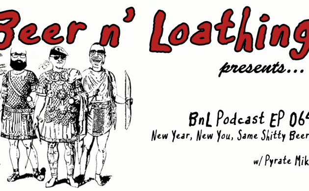 BnL Podcast episode 064: New Year, New You, Same Shitty Beers.