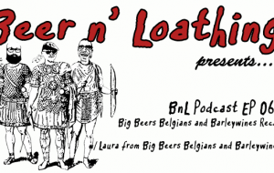 BnL Podcast EP 065: The Big Beers Belgians and Barleywines Recap
